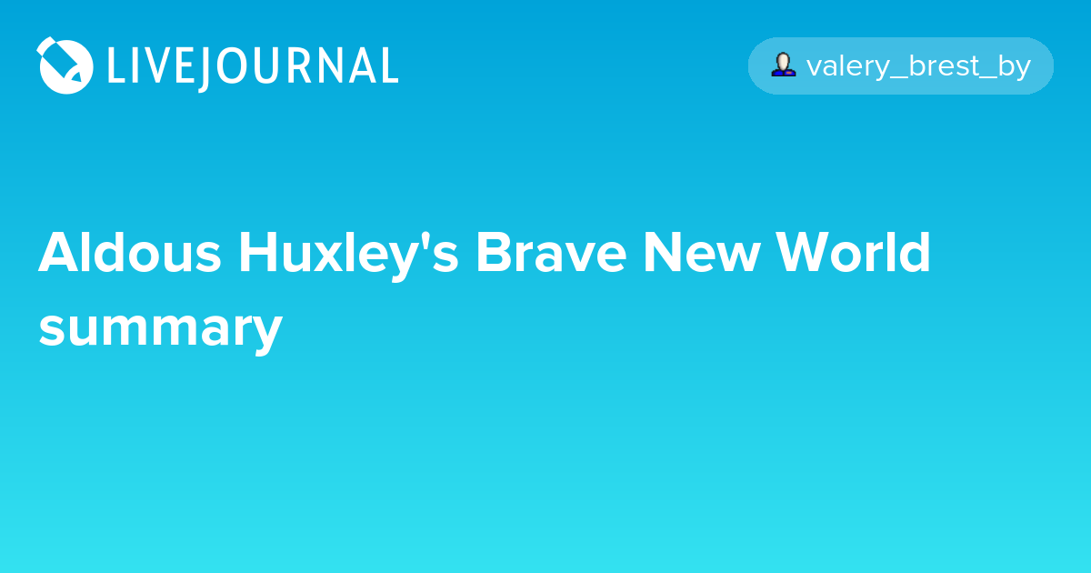 a brief summary of aldous huxley s What is a short summary of brave new world by aldous huxley a: quick answer brave new world takes place in a.