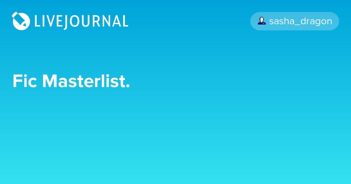 Fic Masterlist : sasha_dragon — LiveJournal
