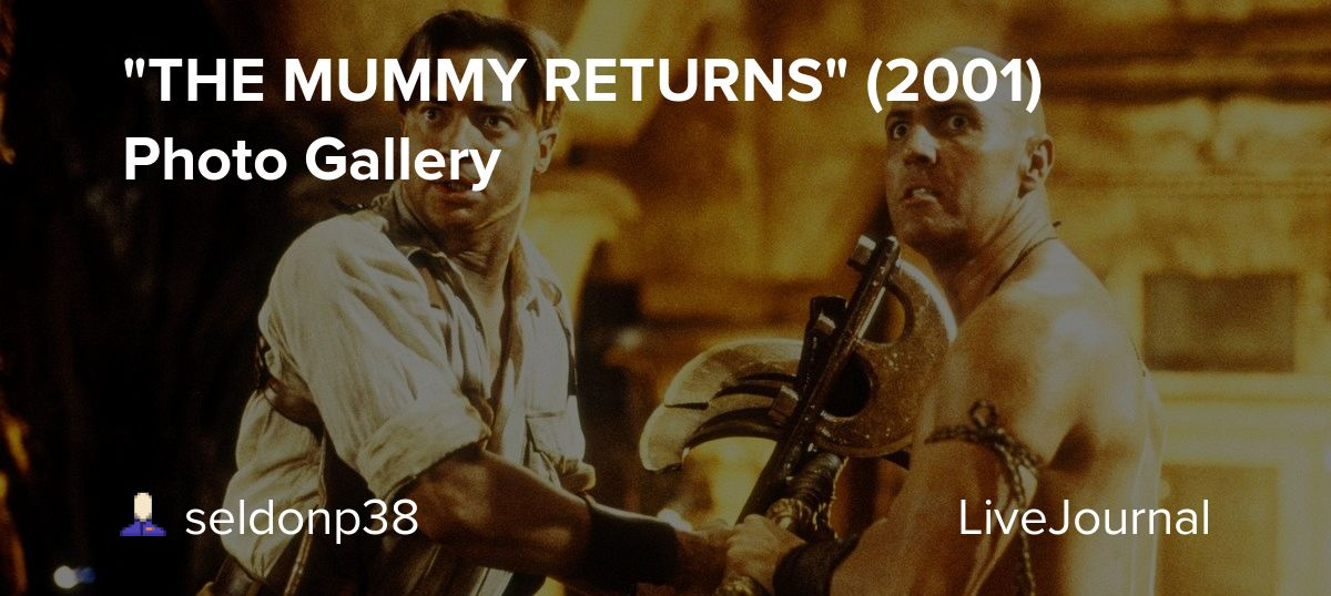 The Mummy Returns 2001 Photo Gallery Period Drama Livejournal