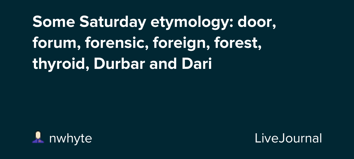 Some Saturday Etymology Door Forum Forensic Foreign Forest Thyroid Durbar And Dari Nwhyte Livejournal