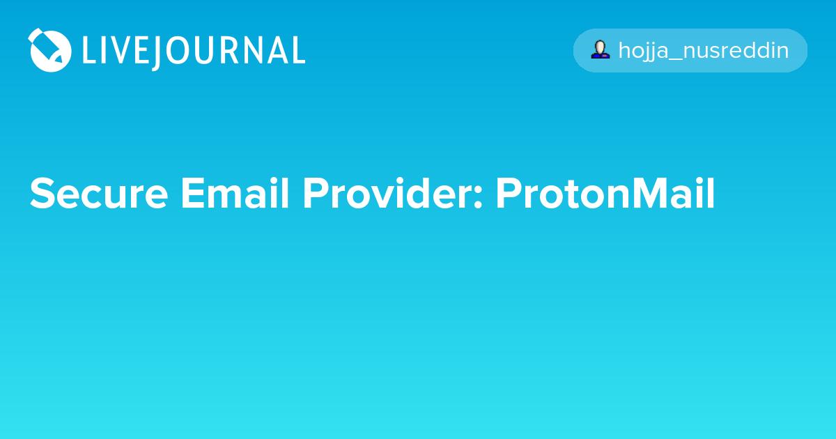 Secure Email Provider: ProtonMail: hojja_nusreddin