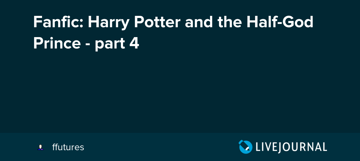 Fanfic: Harry Potter and the Half-God Prince - part 4