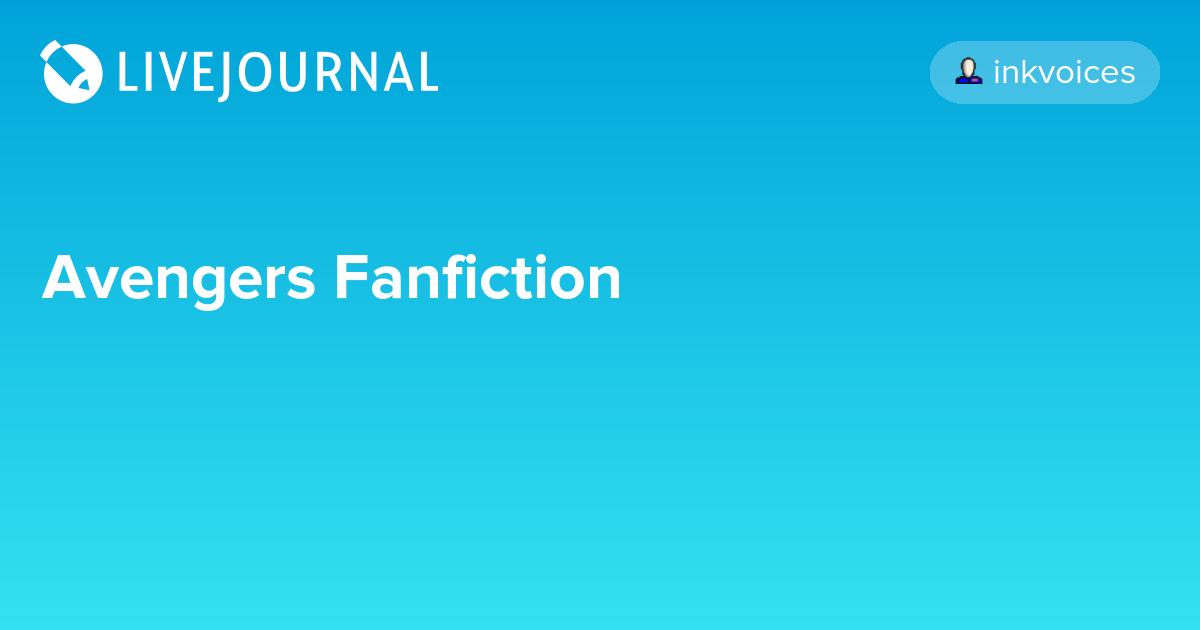 Avengers Fanfiction: inkvoices — LiveJournal