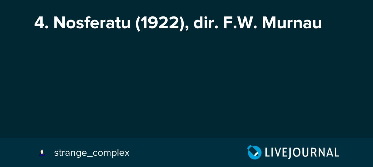 4  Nosferatu (1922), dir  F W  Murnau - The Longest Journey