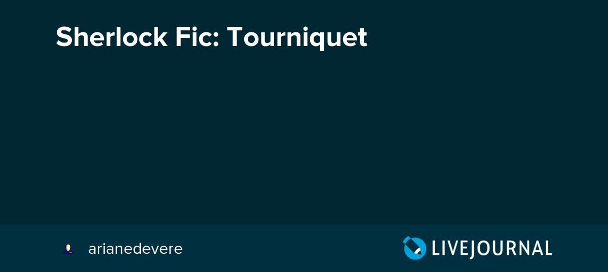 Sherlock Fic: Tourniquet: arianedevere — LiveJournal