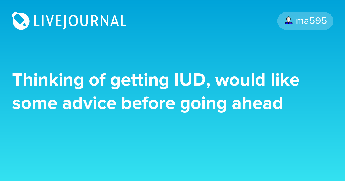 Thinking Of Getting Iud Would Like Some Advice Before Going Ahead
