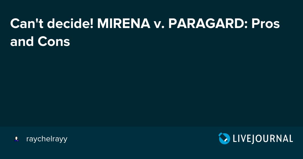 Can T Decide Mirena V Paragard Pros And Cons Iud Divas