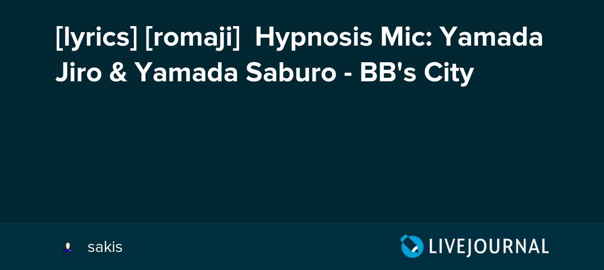 lyrics] [romaji] Hypnosis Mic: Yamada Jiro & Yamada Saburo