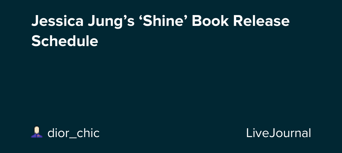 Jessica Jung S Shine Book Release Schedule Omonatheydidnt Livejournal