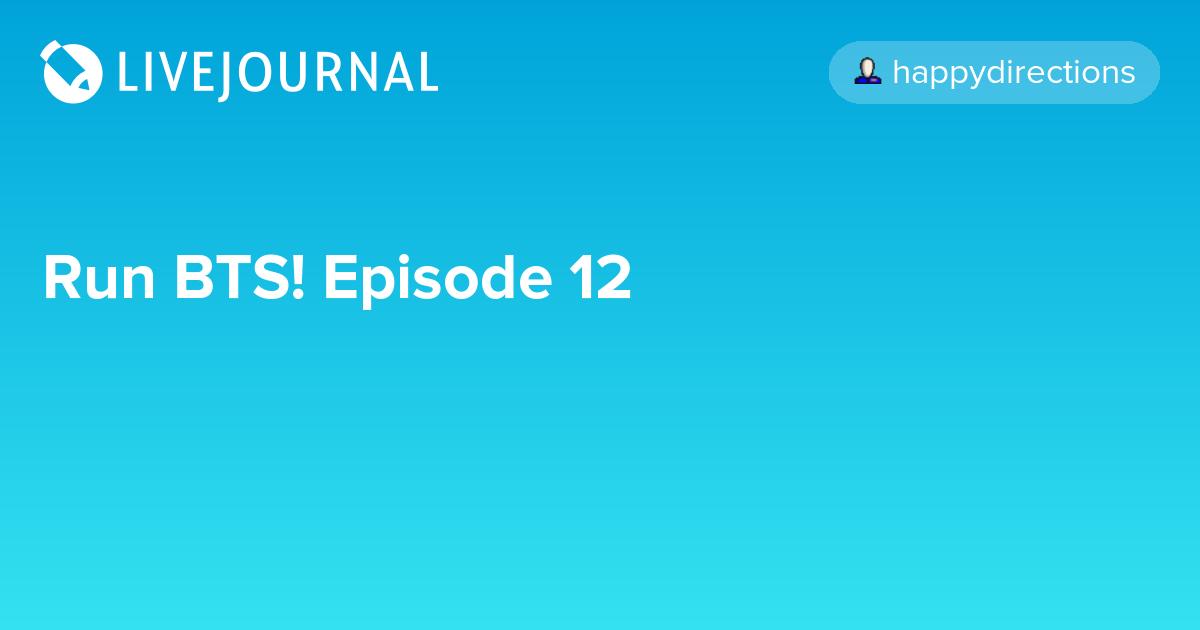 Run BTS! Episode 12: omonatheydidnt — LiveJournal