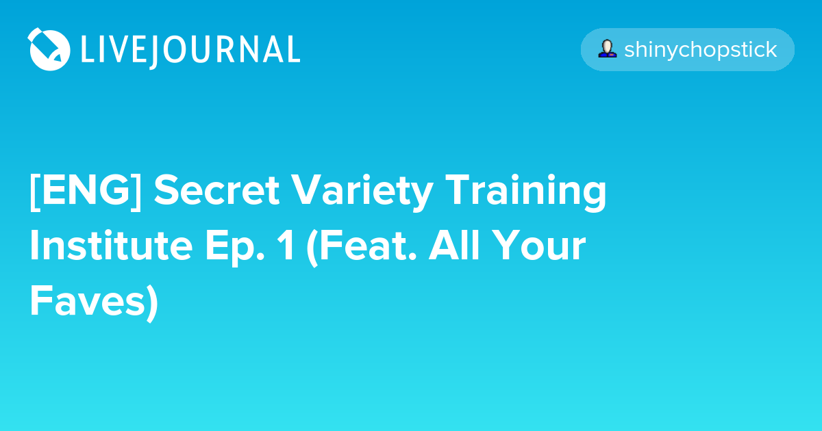 [ENG] Secret Variety Training Institute Ep  1 (Feat  All Your Faves