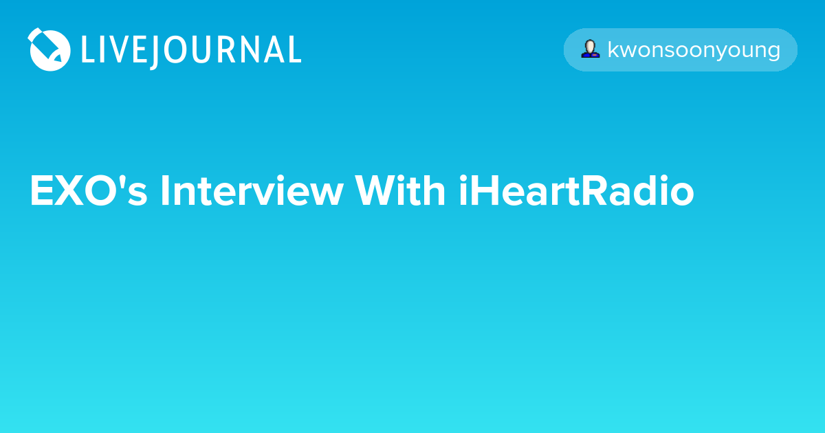 Exo S Interview With Iheartradio Omonatheydidnt Livejournal Последние твиты от omona they didn't! omona they didn t livejournal