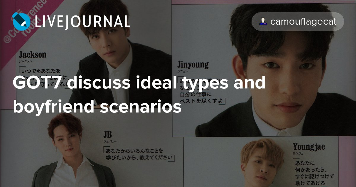 GOT7 discuss ideal types and boyfriend scenarios