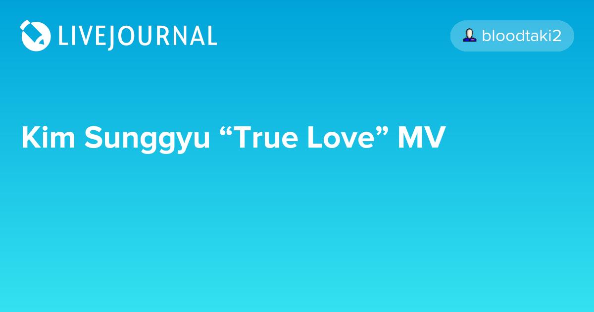 "Kim Sunggyu ""True Love"" MV - OMONA THEY DIDN'T! Endless ..."