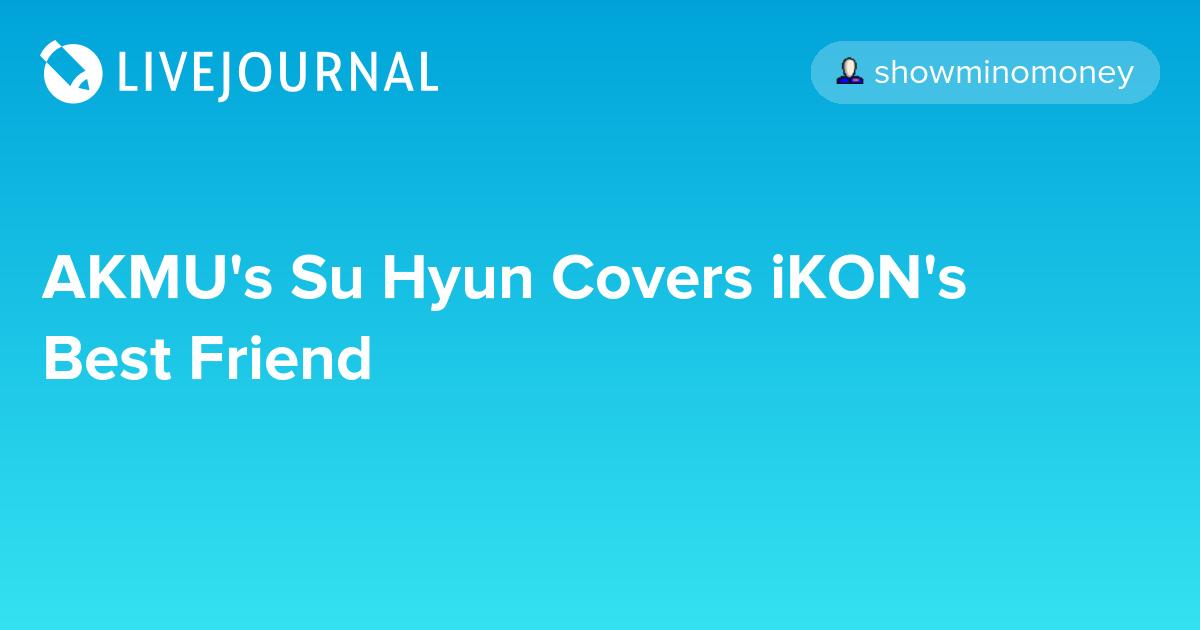 AKMU's Su Hyun Covers iKON's Best Friend: omonatheydidnt