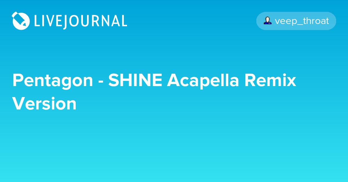 Pentagon - SHINE Acapella Remix Version: omonatheydidnt