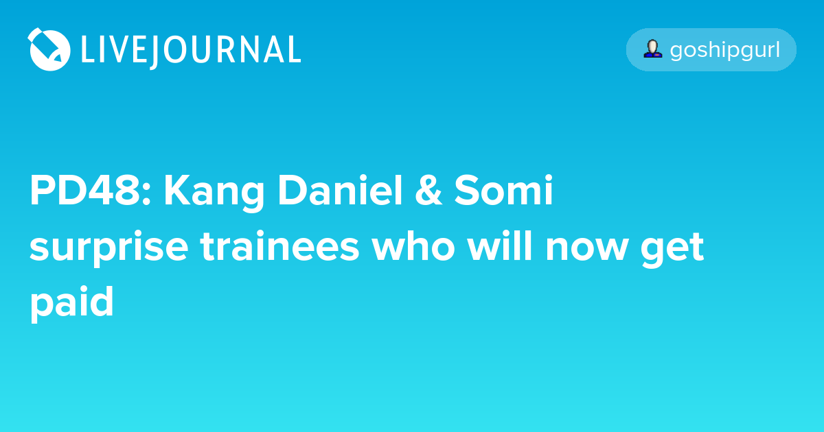 PD48: Kang Daniel & Somi surprise trainees who will now get