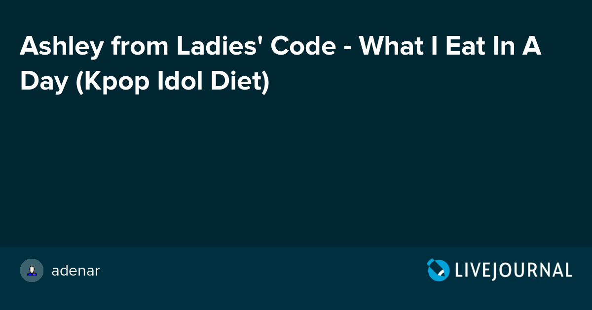 Ashley from Ladies' Code - What I Eat In A Day (Kpop Idol Diet