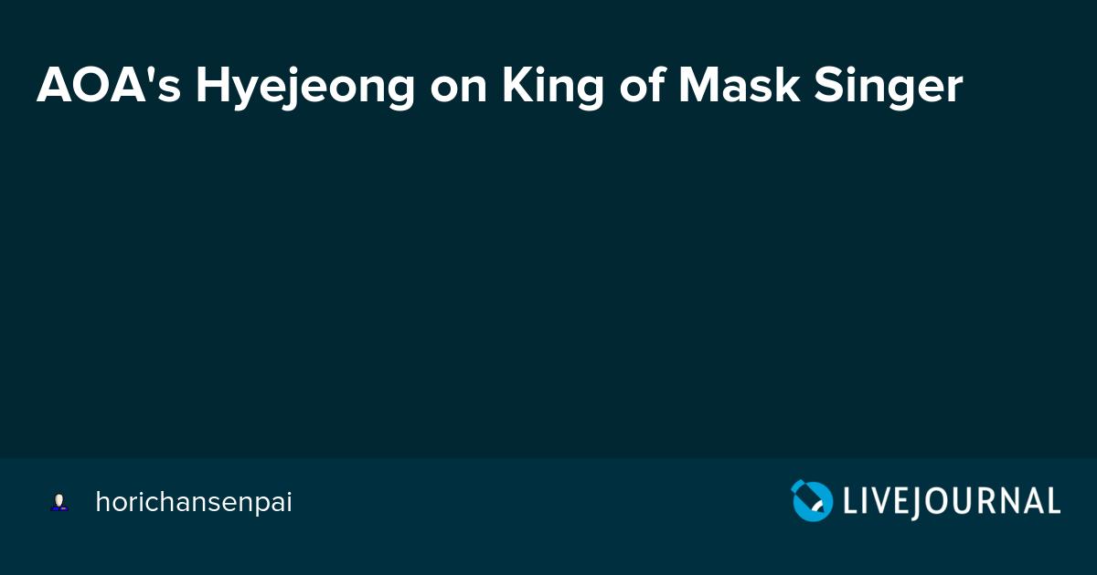 AOA's Hyejeong on King of Mask Singer: omonatheydidnt