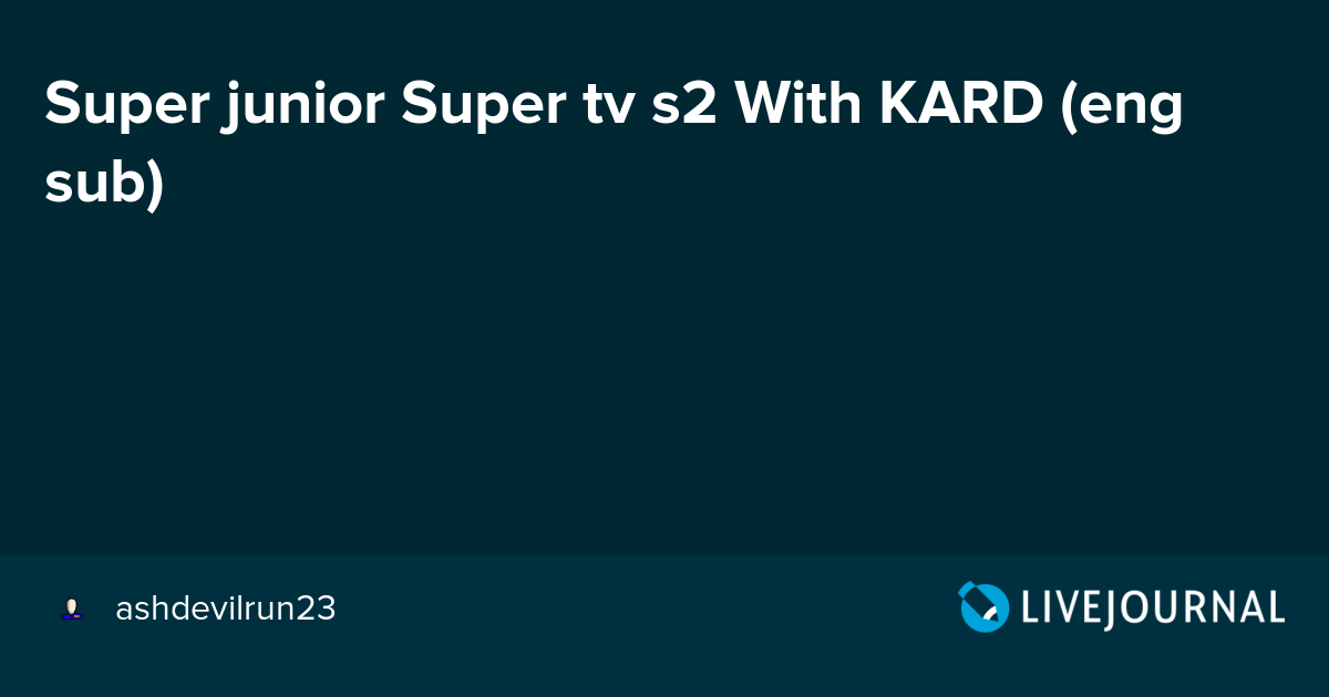 Super junior Super tv s2 With KARD (eng sub) : omonatheydidnt