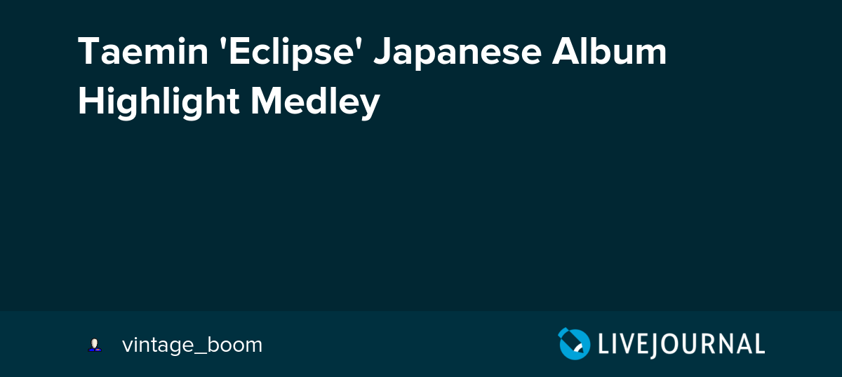 Taemin 'Eclipse' Japanese Album Highlight Medley: omonatheydidnt