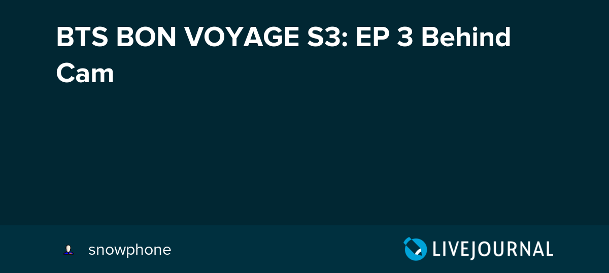 BTS BON VOYAGE S3: EP 3 Behind Cam: omonatheydidnt — LiveJournal