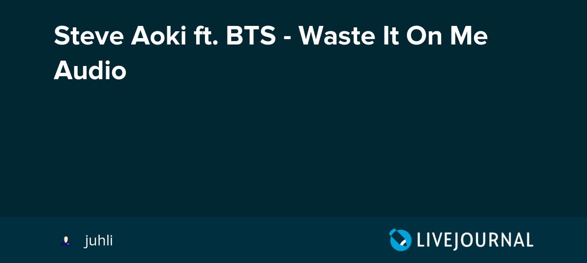 Steve Aoki Ft Bts Waste It On Me Audio Omonatheydidnt