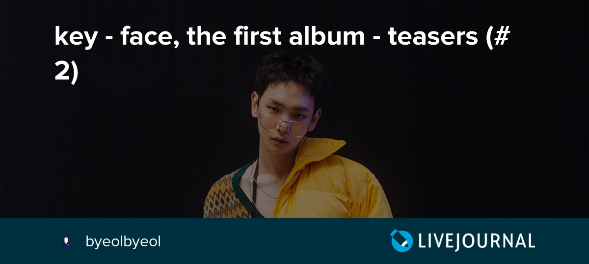 key - face, the first album - teasers (#2): omonatheydidnt — LiveJournal