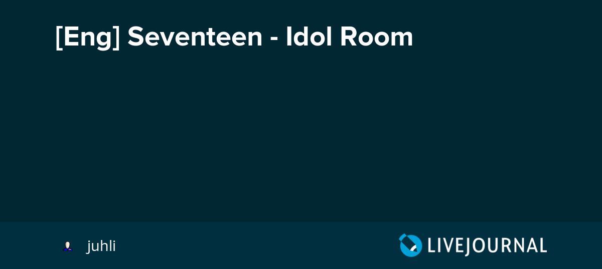 [Eng] Seventeen - Idol Room : omonatheydidnt — LiveJournal