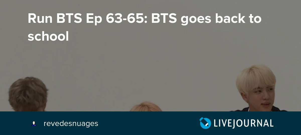 Run BTS Ep 63-65: BTS goes back to school: omonatheydidnt — LiveJournal