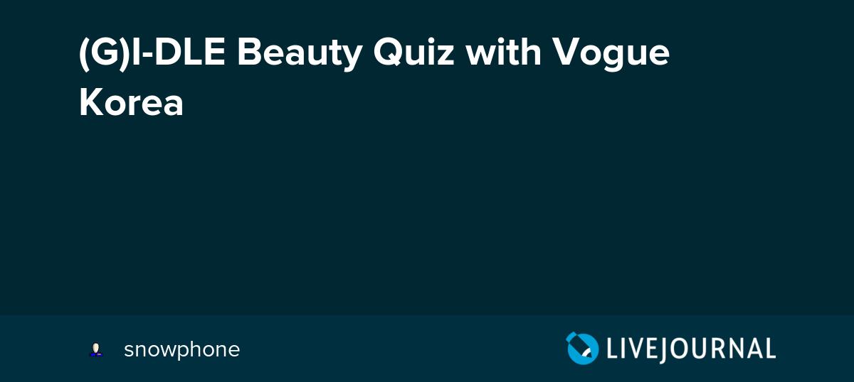 (G)I-DLE Beauty Quiz with Vogue Korea: omonatheydidnt