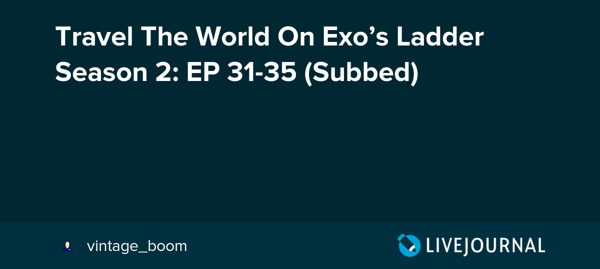 Travel The World On Exo's Ladder Season 2: EP 31-35 (Subbed