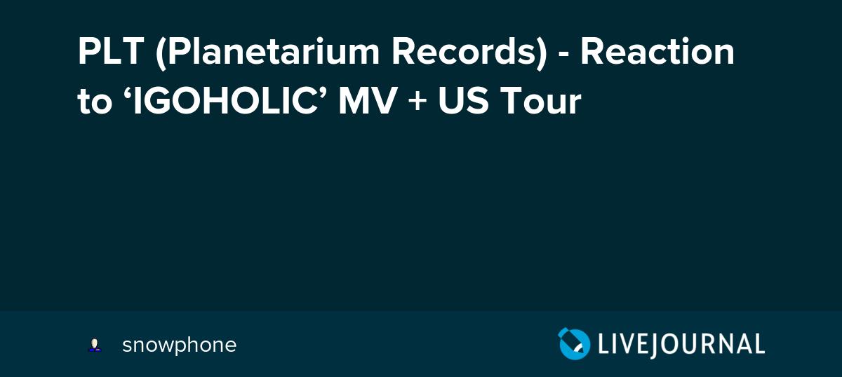 PLT (Planetarium Records) - Reaction to 'IGOHOLIC' MV + US