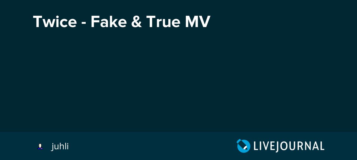 Twice Fake True Mv Omonatheydidnt Livejournal
