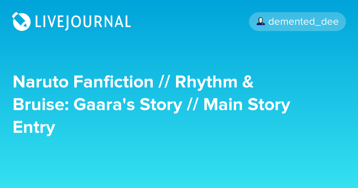 Naruto Fanfiction // Rhythm & Bruise: Gaara's Story // Main