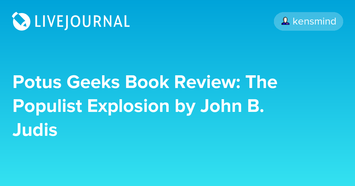 Potus Geeks Book Review The Populist Explosion By John B Judis
