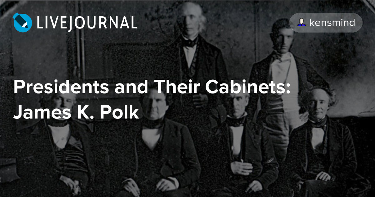 presidents and their cabinets james k polk potus geeks