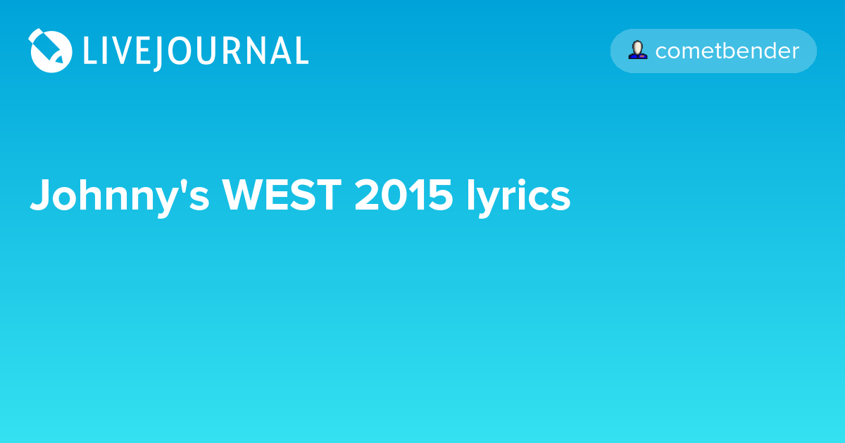 Johnnys west 2015 lyrics cometbender johnnys west 2015 lyrics cometbender stopboris Gallery