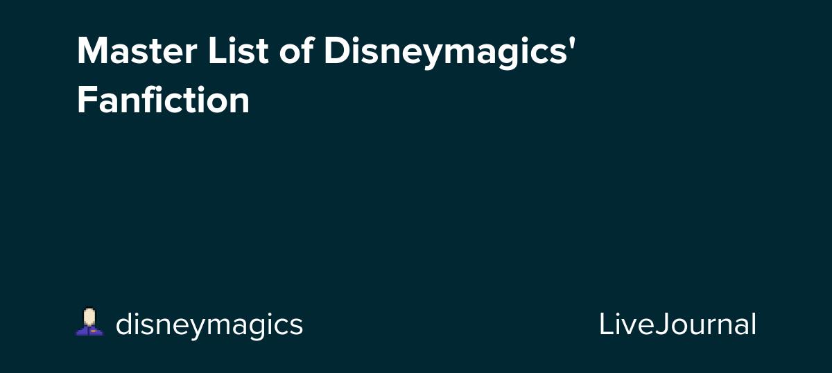Master List of Disneymagics' Fanfiction: disneymagics — LiveJournal