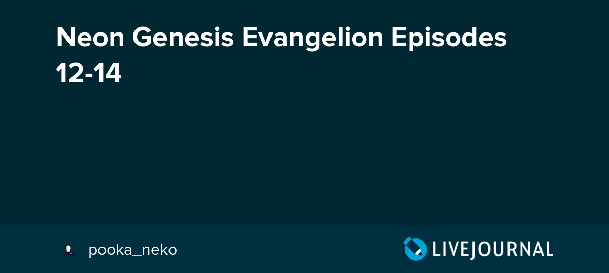 Neon Genesis Evangelion Episodes 12 14 Pooka Neko Livejournal The book gives a brief overview of magick, kabbalah, and yoga with a. neon genesis evangelion episodes 12 14