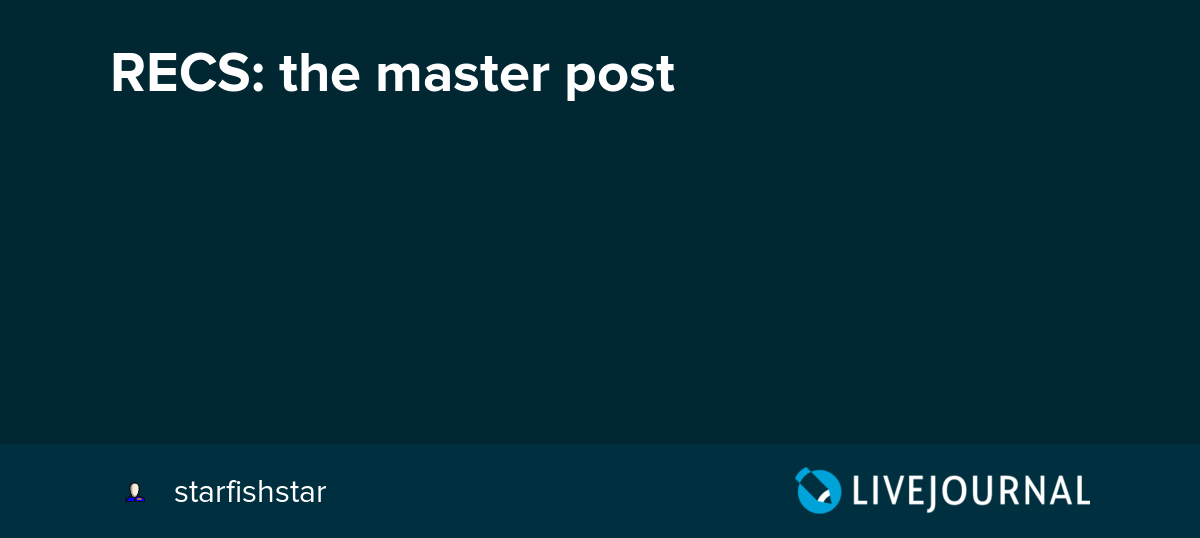 RECS: the master post: starfishstar — LiveJournal