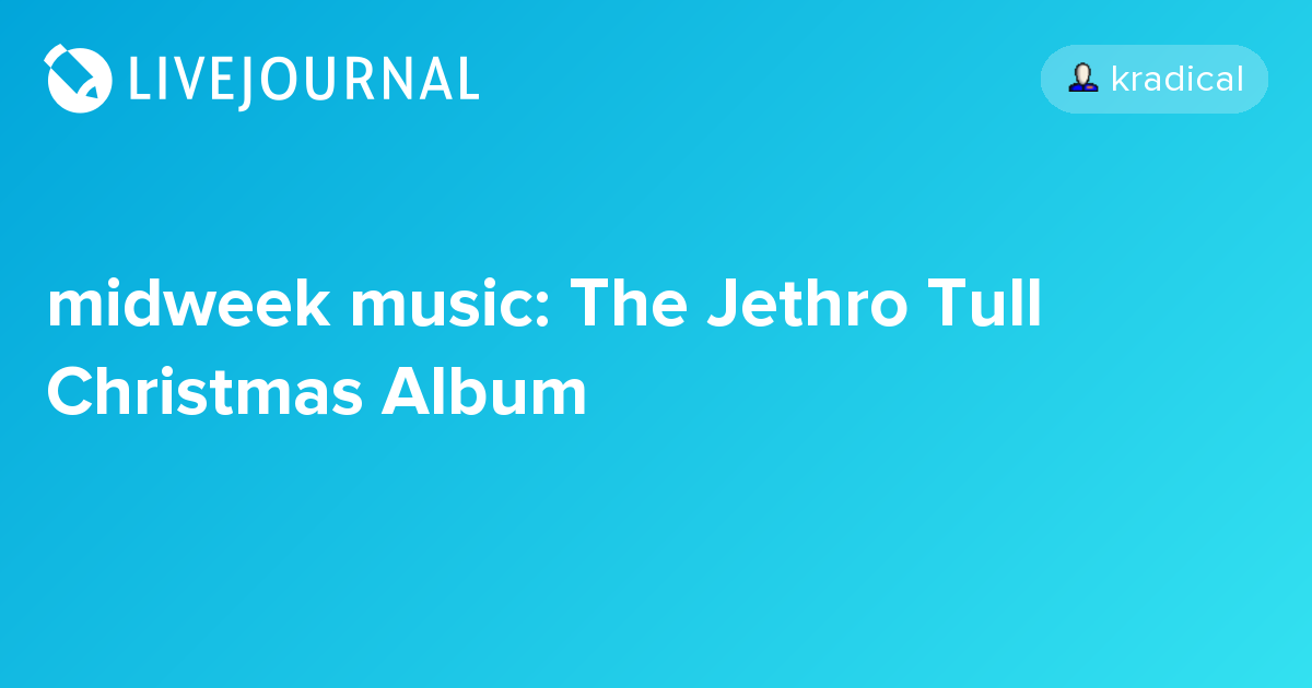 midweek music: The Jethro Tull Christmas Album: kradical
