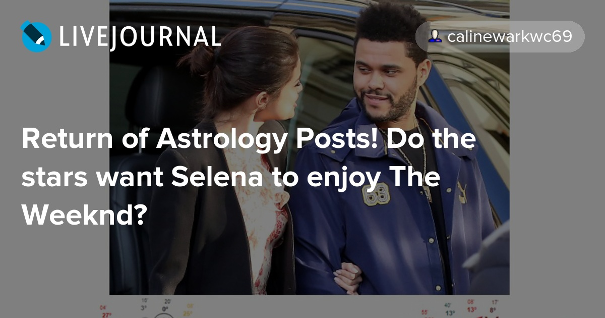 Return Of Astrology Posts Do The Stars Want Selena To Enjoy The