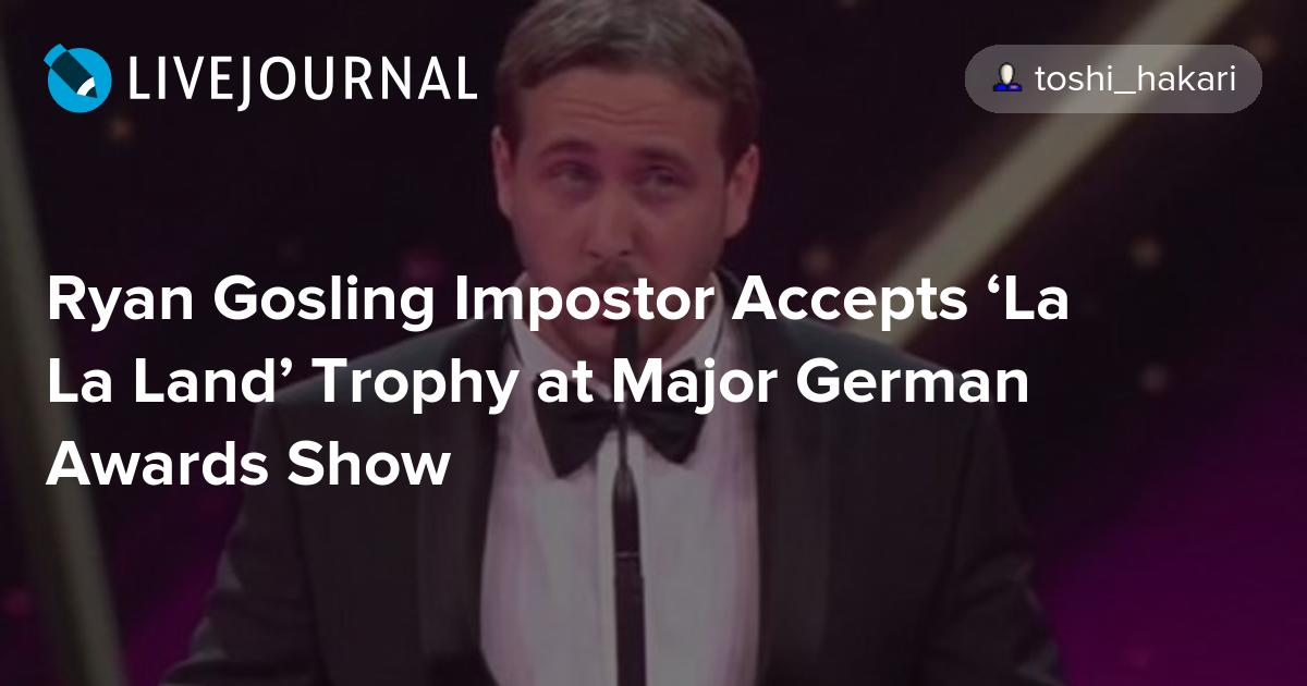 Ryan Gosling Impostor Accepts La La Land Trophy At Major German