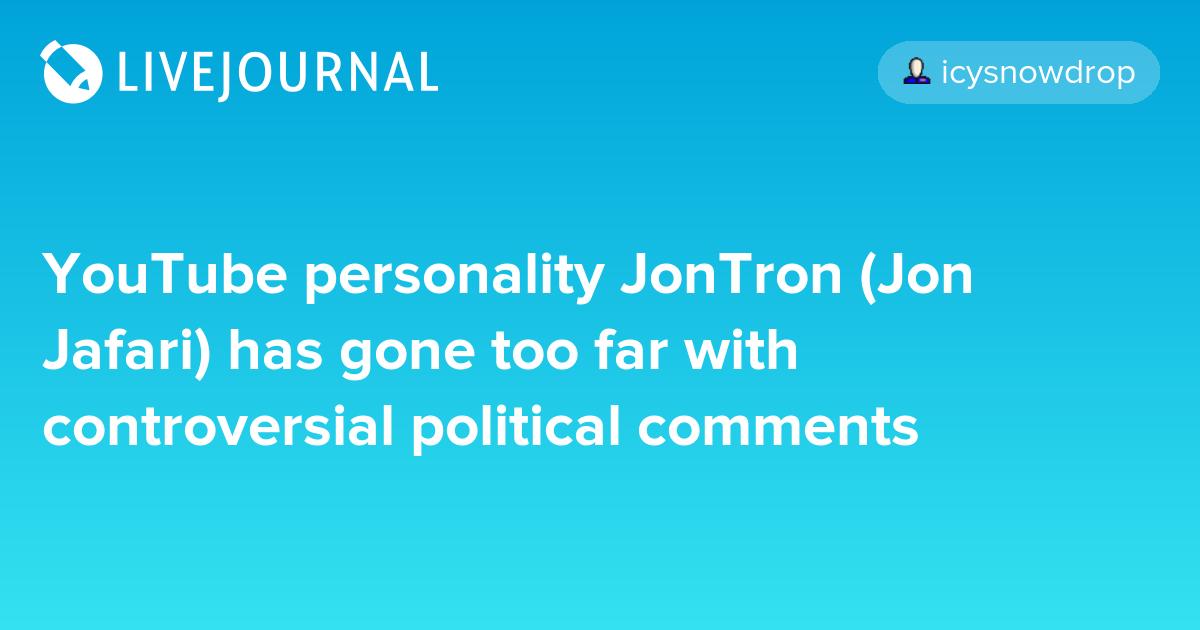 Youtube Personality Jontron Jon Jafari Has Gone Too Far With
