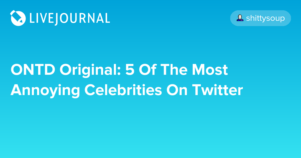 Ontd Original 5 Of The Most Annoying Celebrities On