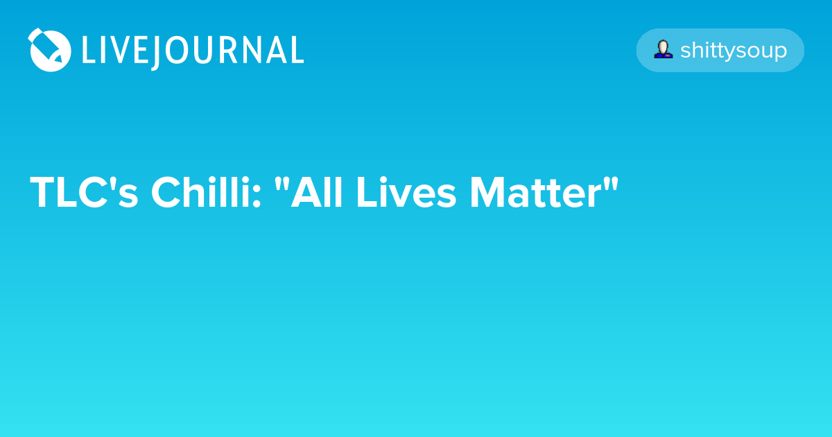 """TLC's Chilli: """"All Lives Matter"""": Ohnotheydidnt"""