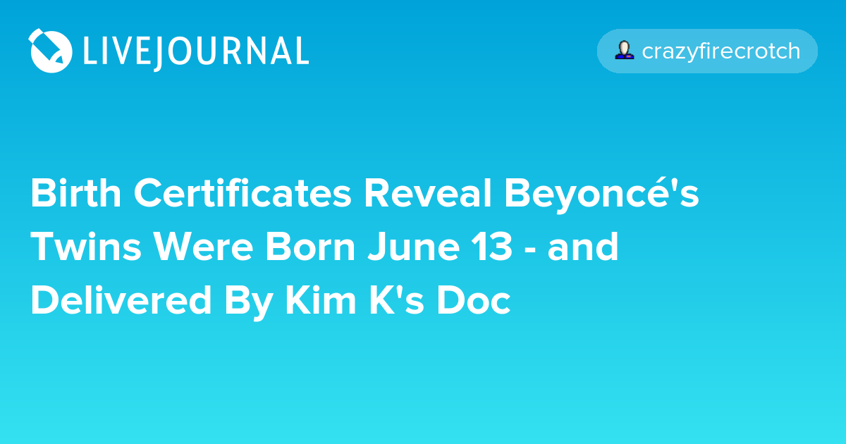 Birth Certificates Reveal Beyoncé\'s Twins Were Born June 13 - and ...