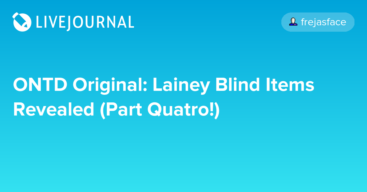 ONTD Original Lainey Blind Items Revealed Part Quatro Oh No