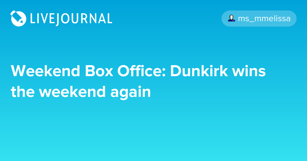 Weekend box office dunkirk wins the weekend again oh no they didn 39 t - Box office week end france ...